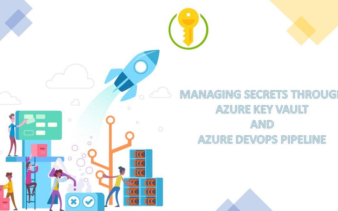 Managing Secrets Through AZURE KEY VAULT And Azure DevOps Pipeline