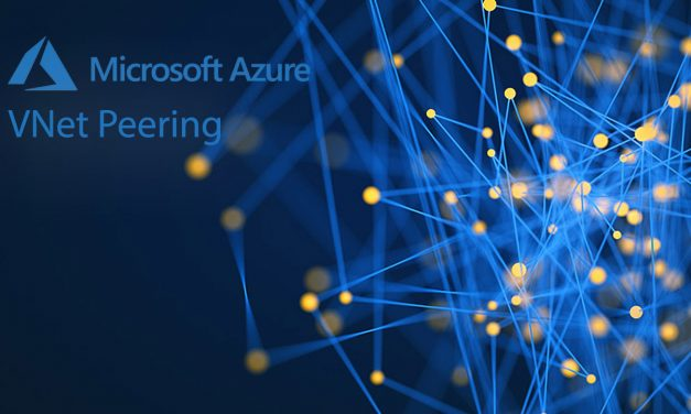 Communicating Across Multiple Azure VNet – VNET Peering